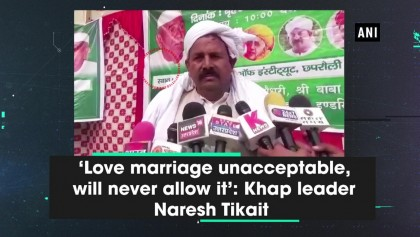 Love marriage unacceptable, will never allow it' Khap leader Naresh Tikait