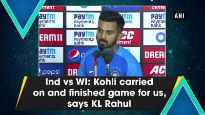 Ind vs WI Kohli carried on and finished the game for us, says KL Rahul.