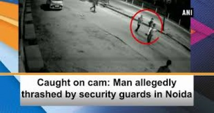 Caught on cam Man allegedly thrashed by security guards in Noida