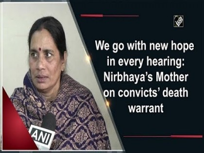 We go with new hope in every hearing Nirbhaya's Mother on convicts' death warrant.